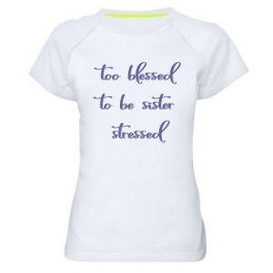 Damska koszulka sportowa To blessed to be sister stressed