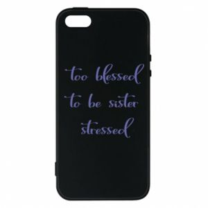 Etui na iPhone 5/5S/SE To blessed to be sister stressed