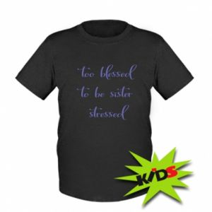 Dziecięcy T-shirt To blessed to be sister stressed
