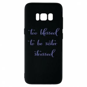 Etui na Samsung S8 To blessed to be sister stressed
