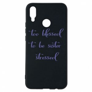 Etui na Huawei P Smart Plus To blessed to be sister stressed
