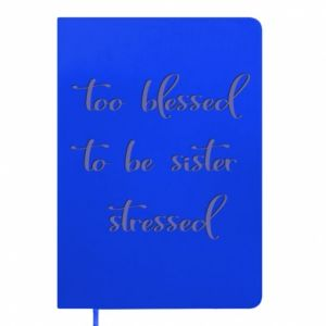 Notes To blessed to be sister stressed