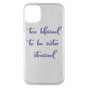 Etui na iPhone 11 Pro To blessed to be sister stressed
