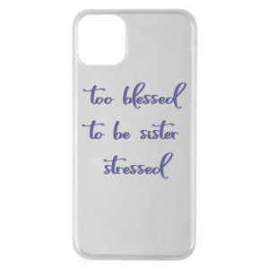 Etui na iPhone 11 Pro Max To blessed to be sister stressed