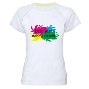 Damska koszulka sportowa Dziś jest dobry dzień!