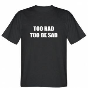 Koszulka Too rad to be sad