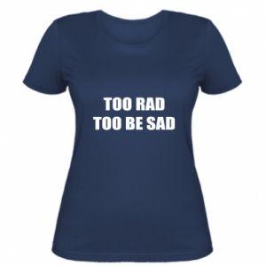 Damska koszulka Too rad to be sad