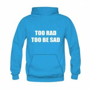 Bluza z kapturem dziecięca Too rad to be sad