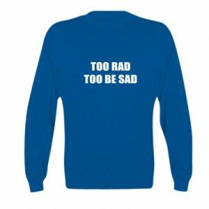 Bluza dziecięca Too rad to be sad