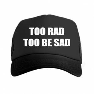Czapka trucker Too rad to be sad