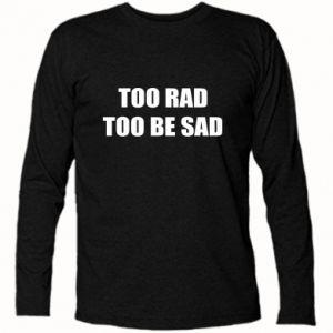 Koszulka z długim rękawem Too rad to be sad