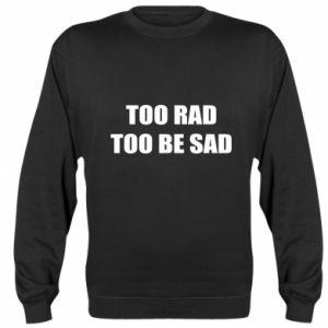 Bluza (raglan) Too rad to be sad