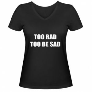 Damska koszulka V-neck Too rad to be sad