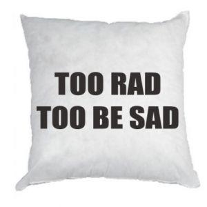 Poduszka Too rad to be sad