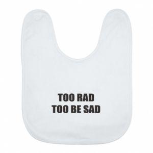Śliniak Too rad to be sad