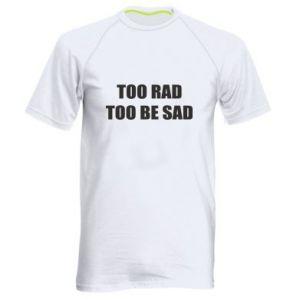 Męska koszulka sportowa Too rad to be sad
