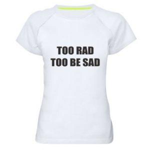 Damska koszulka sportowa Too rad to be sad