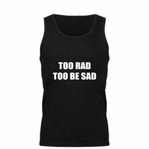 Męska koszulka Too rad to be sad