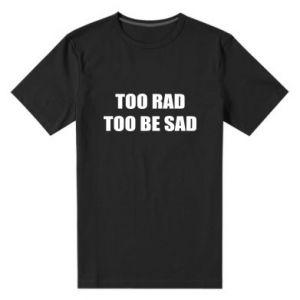Męska premium koszulka Too rad to be sad