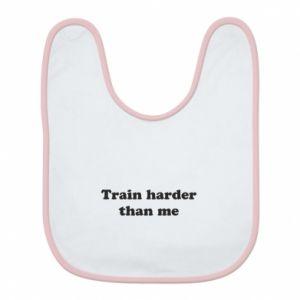 Śliniak Train harder than me
