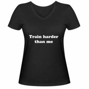 Damska koszulka V-neck Train harder than me