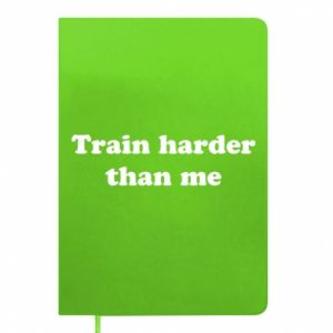 Notes Train harder than me