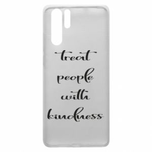Etui na Huawei P30 Pro Treat people with kindness