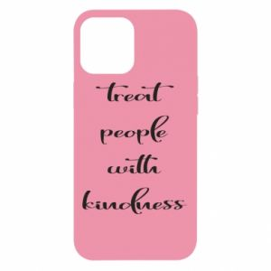 Etui na iPhone 12 Pro Max Treat people with kindness