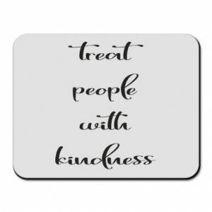 Podkładka pod mysz Treat people with kindness