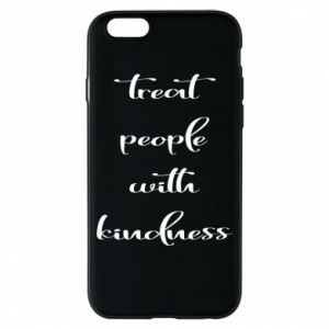 Etui na iPhone 6/6S Treat people with kindness