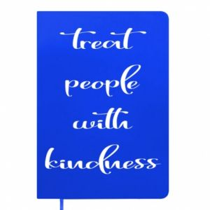 Notes Treat people with kindness