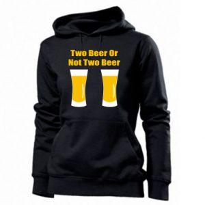 Women's hoodies Two beers or not two beers
