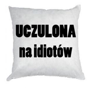 Pillow Sensitive to idiots - PrintSalon