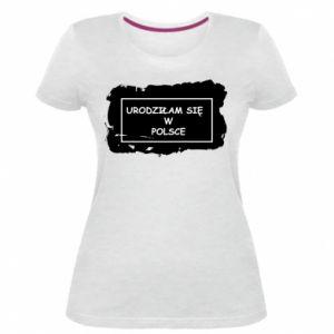 Damska premium koszulka Urodziłam się w Polsce
