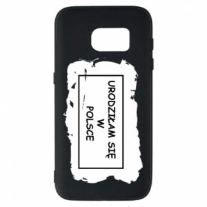 Phone case for Samsung S7 I was born in Poland