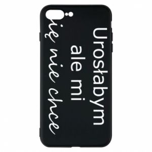 Phone case for iPhone 7 Plus I would have grown up but I do not want to - PrintSalon