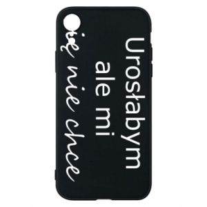 Phone case for iPhone XR I would have grown up but I do not want to - PrintSalon