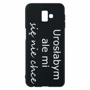 Phone case for Samsung J6 Plus 2018 I would have grown up but I do not want to - PrintSalon