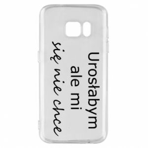 Phone case for Samsung S7 I would have grown up but I do not want to - PrintSalon