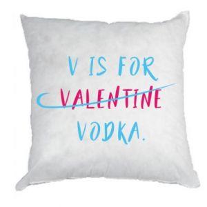 Poduszka V is for vodka.