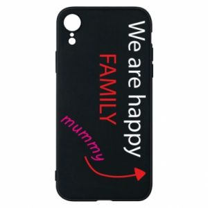 Etui na iPhone XR We are happy family. For Mom