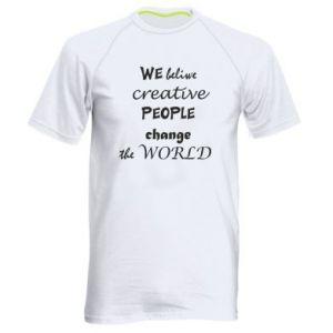 Men's sports t-shirt We beliwe creative people