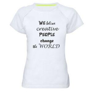 Women's sports t-shirt We beliwe creative people