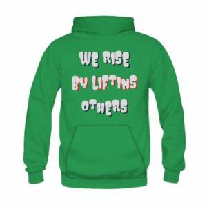 Bluza z kapturem dziecięca We rise by liftins others