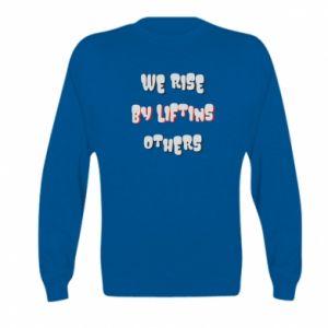Bluza dziecięca We rise by liftins others