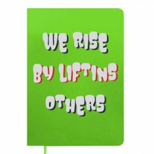 Notes We rise by liftins others