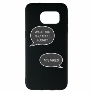 Samsung S7 EDGE Case What did you make today? Mistakes.