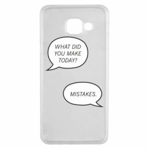 Samsung A3 2016 Case What did you make today? Mistakes.