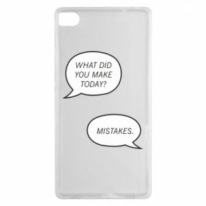 Huawei P8 Case What did you make today? Mistakes.