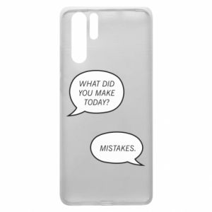 Huawei P30 Pro Case What did you make today? Mistakes.